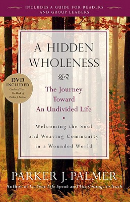 A Hidden Wholeness: The Journey Toward an Undivided Life - Palmer, Parker J