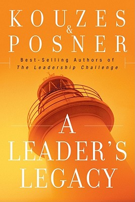 A Leader's Legacy - Kouzes, James M, and Posner, Barry Z, Ph.D.