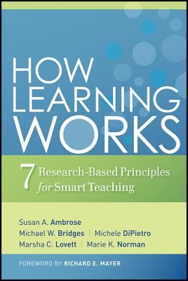 How Learning Works: Seven Research-Based Principles for Smart Teaching - Ambrose, Susan A, and Bridges, Michael W, and Dipietro, Michele