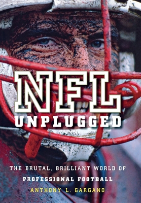 NFL Unplugged: The Brutal, Brilliant World of Professional Football - Gargano, Anthony L