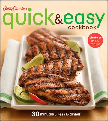 Betty Crocker Quick & Easy Cookbook: 30 Minutes or Less to Dinner - Crocker, Betty