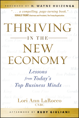 Thriving in the New Economy: Lessons from Today's Top Business Minds - LaRocco, Lori Ann, and Giuliani, Rudolph W (Afterword by), and Huizenga, H Wayne (Foreword by)