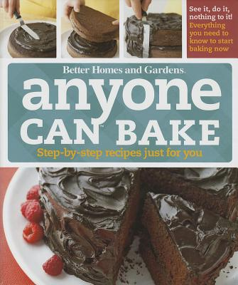 Anyone Can Bake: Step-By-Step Recipes Just for You - Better Homes & Gardens (Creator)