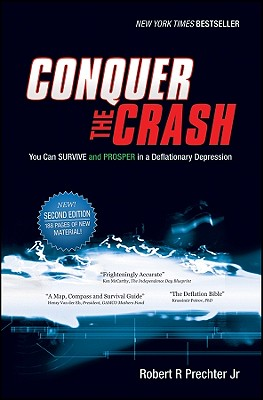 Conquer the Crash: You Can Survive and Prosper in a Deflationary Depression - Prechter, Robert R, Jr.