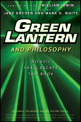 Green Lantern and Philosophy: No Evil Shall Escape This Book - Dryden, Jane (Editor), and White, Mark D. (Editor), and Irwin, William (Series edited by)