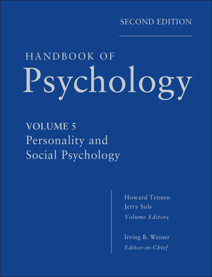 Handbook of Psychology: Personality and Social Psychology - Weiner, Irving B., and Tennen, Howard, and Suls, Jerry M.