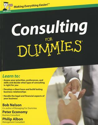 Consulting For Dummies - Nelson, Bob, and Albon, Philip, and Economy, Peter