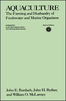 Aquaculture: The Farming and Husbandry of Freshwater and Marine Organisms - Bardach, John E, and McLarney, William O, and Ryther, John H