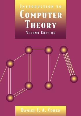 Introduction to Computer Theory - Cohen, Daniel I A, and Cohen, James Ed