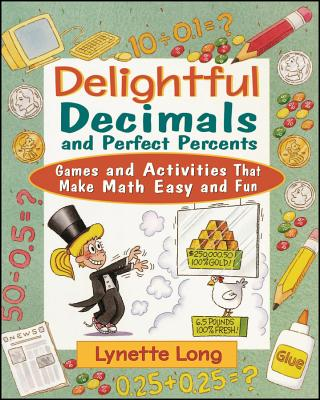 Delightful Decimals and Perfect Percents: Games and Activities That Make Math Easy and Fun - Long, Lynette, Ph.D., and Cash-Walsh, Tina (Illustrator)