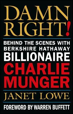 Damn Right!: Behind the Scenes with Berkshire Hathaway Billionaire Charlie Munger - Lowe, Janet C, and Munger, Charles Thomas, and Buffett, Warren (Foreword by)