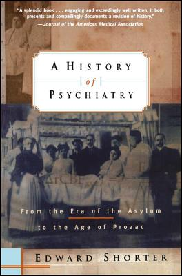 A History of Psychiatry: From the Era of the Asylum to the Age of Prozac - Shorter, Edward, Professor