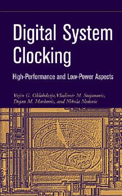 Digital System Clocking: High-Performance and Low-Power Aspects - Zajac, Richard G, and Oklobdzija, Vojin G, and Stojanovic, Vladimir M