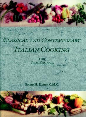 Classical and Contemporary Italian Cooking for Professionals - Ellmer, Bruno