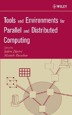 Tools and Environments for Parallel and Distributed Computing - Hariri, Salim (Editor), and Parashar, Manish (Editor)