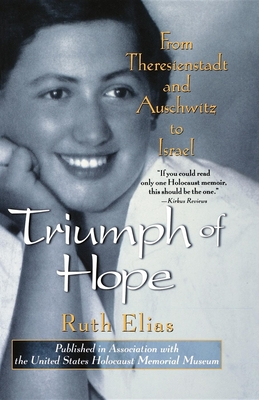 Triumph of Hope: From Theresienstadt and Auschwitz to Israel - Elias, Ruth, and Dembo, Margot Bettauer (Translated by)
