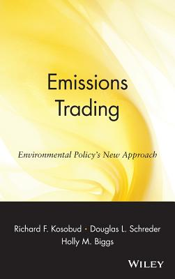 Emissions Trading: Environmental Policy's New Approach - Kosobud, Richard F (Editor), and Schreder, Douglas L (Editor), and Biggs, Holly M (Editor)