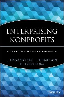 Enterprising Nonprofits: A Toolkit for Social Entrepreneurs - Dees, J Gregory, and Emerson, Jed, and Economy, Peter
