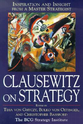 Clausewitz on Strategy: Inspiration and Insight from a Master Strategist - Von Clausewitz, Carl, and Ghyczy, Tiha Von (Editor), and Bassford, Christopher (Editor)