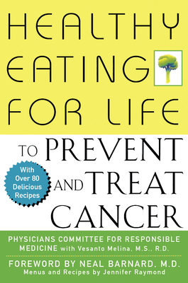 Healthy Eating for Life to Prevent and Treat Cancer - Physicians Committee for Responsible Medicine, and Physicians Comm, Comm, and Lastphysicians Committee for Responsible Medicine