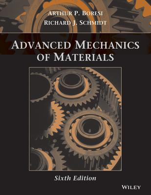 Advanced Mechanics of Materials - Boresi, Arthur P, and Schmidt, Richard J