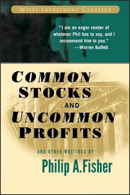 Common Stocks and Uncommon Profits and Other Writings - Fisher, Philip A
