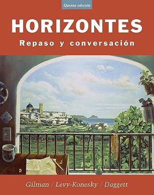 Horizontes: Repaso y Conversacin - Gilman, Graciela Ascarrunz, and Levy-Koneski, Nancy, and Bijuesca, K Josu