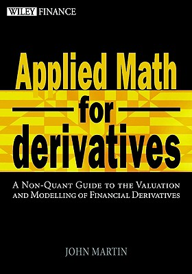 Applied Math for Derivatives: A Non-Quant Guide to the Valuation and Modeling of Financial Derivatives - Martin, John