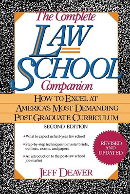The Complete Law School Companion: How to Excel at America's Most Demanding Post-Graduate Curriculum - Deaver, Jeff