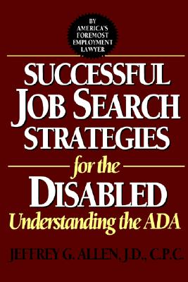 Successful Job Search Strategies for the Disabled: Understanding the ADA - Allen, Jeffrey G, J.D., C.P.C., and Allen, Lois