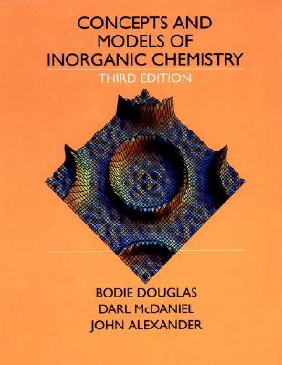 Concepts and Models of Inorganic Chemistry - Douglas, Bodie E, and Douglas, Bodio E, and McDaniel, Darl (Editor)