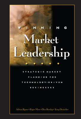 Winning Market Leadership: Strategic Market Planning for Technology-Driven Businesses - Ryans, Adrian B, and More, Roger, and Barclay, Don