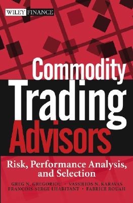 Commodity Trading Advisors: Risk, Performance Analysis, and Selection - Gregoriou, Greg N, Dr., and Karavas, Vassilios N, and Lhabitant, Francois-Serge