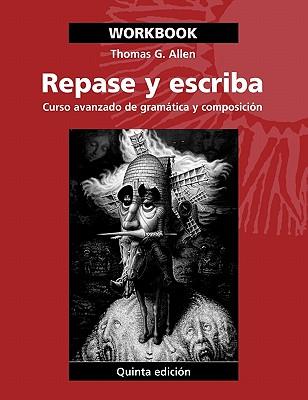 Repase y Escriba: Curso Avanzado de Gramatica y Composicion - Allen, Thomas G