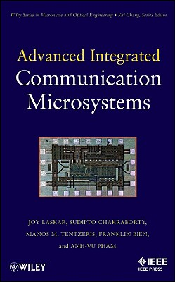 Advanced Integrated Communication Microsystems - Laskar, Joy, and Chakraborty, Sudipto, and Pham, Anh-Vu