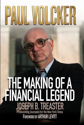 Paul Volcker: The Making of a Financial Legend - Treaster, Joseph B
