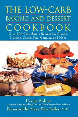 The Low-Carb Baking and Dessert Cookbook - Solom, Ursula, and Eades, Mary Dan, M.D. (Foreword by)