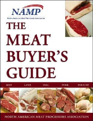 The Meat Buyers Guide: Beef, Lamb, Veal, Pork, and Poultry - North American Meat Processors Association (Creator)