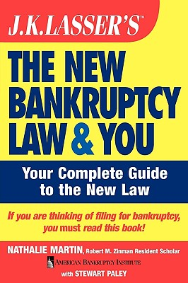 J.K. Lasser's the New Bankruptcy Law and You - Martin, Nathalie, and Paley, Stewart