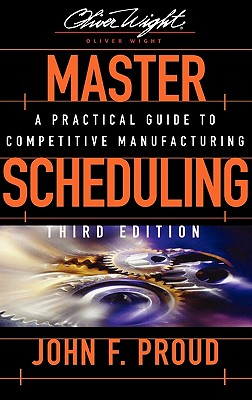 Master Scheduling: A Practical Guide to Competitive Manufacturing - Proud, John F