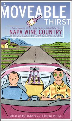 A Moveable Thirst: Tales and Tastes from a Season in Napa Wine Country - Kushman, Rick, and Beal, Hank