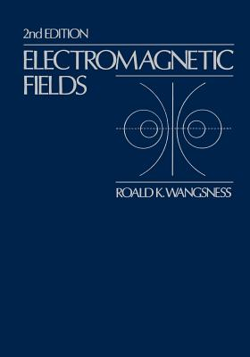 Electromagnetic Fields - Wangsness, Roald K, and Wangsness, Ronald K