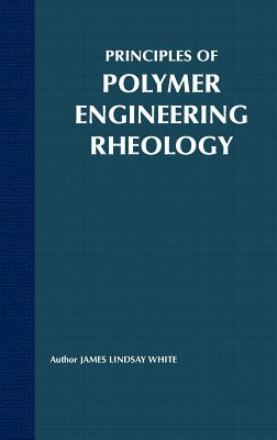 Principles of Polymer Engineering Rheology - White, and White, James Lindsay, and White, Jerry