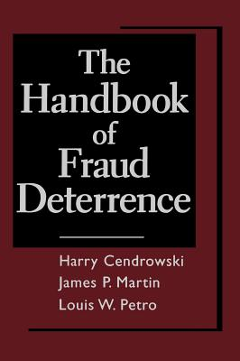 The Handbook of Fraud Deterrence - Cendrowski, Harry, and Petro, Louis W, and Martin, James P
