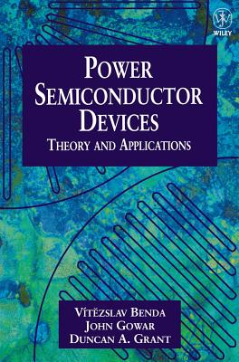 Discrete and Integrated Power Semiconductor Devices: Theory and Applications - Benda, Vitezslav, and Vitezslav, Benda, and Benda, Vmtezslav