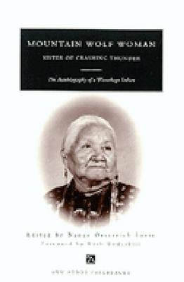Mountain Wolf Woman, Sister of Crashing Thunder: The Autobiography of a Winnebago Indian - Lurie, Nancy O (Editor), and Mountain, and Underhill, Ruth M (Foreword by)