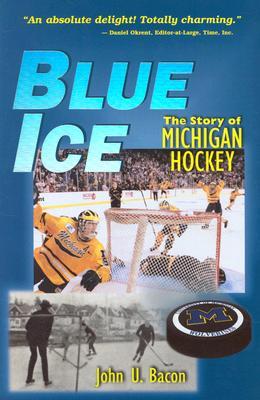 Blue Ice: The Story of Michigan Hockey - Bacon, John U