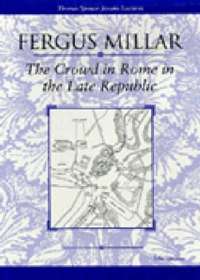 The Crowd in Rome in the Late Republic - Millar, Fergus