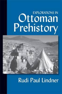 Explorations in Ottoman Prehistory - Lindner, Rudi Paul