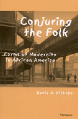 Conjuring the Folk: Forms of Modernity in African America - Nicholls, David